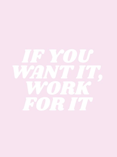 if you want it, work for it Art Print by type angel - X-Small Motivation Positive, Positive Quotes, Motivational Quotes, Inspirational Quotes, Aesthetic Quotes Tumblr, Quote Aesthetic, Pink Tumblr Aesthetic, Happy Words, Photo Wall Collage