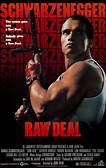 Raw Deal (1986). [R] 106 mins. Starring: Arnold Schwarzenegger, Kathryn Harrold, Darren McGavin, Sam Wanamaker, Paul Shenar, Steven Hill, Ed Lauter, Joe Regalbuto and Victor Argo