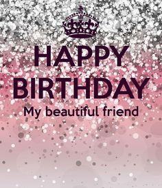 Happy Birthday My Beautiful Friend Pictures Photos And Images