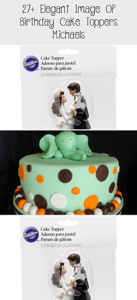 27 Elegant Image Of Birthday Cake Toppers Michaels Decorations In 2020 Birthday Cake Toppers Image Birthday Cake Happy Birthday Cake Topper