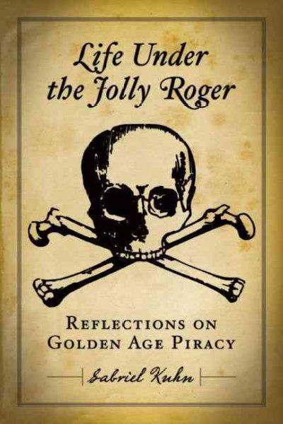 Life under the Jolly Roger: reflections on golden age piracy / Gabriel Kuhn (e-book)