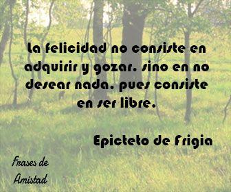 Frases Filosoficas De Felicidad De Epicteto De Frigia Frases Filosoficas Frases Sabias Frases Motivadoras