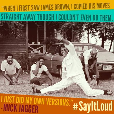 """""""When I first saw james brown,I copied his moves...""""mick jagger"""