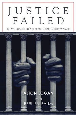 Justice Failed By Alton Logan Berl Falbaum 9781640091092 Penguinrandomhouse Com Books In 2021 Law And Crime Justice Alton