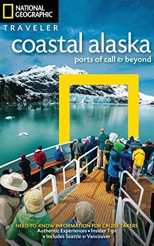 Pdf National Geographic Traveler Coastal Alaska Ports Of Call And Beyond National Geographic National Geographic Photographers Alaska
