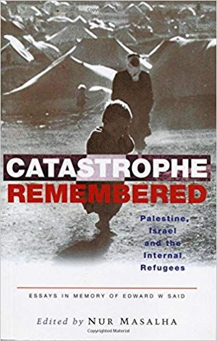 Catastrophe Remembered Palestine Israel And The Internal Refugee Nur Masalha Book Area Where I Love Edward Said State Essay