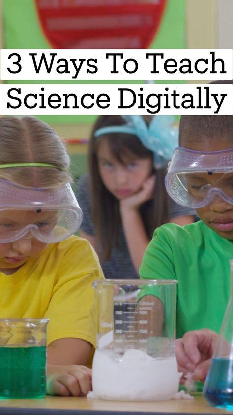 3 Ways To Teach Science Digitally