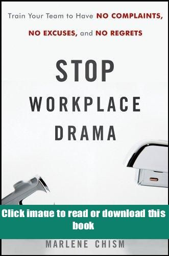 Pdf Stop Workplace Drama Train Your Team To Have No Complaints No Excuses And No Regrets Book Workplace Drama Interpersonal