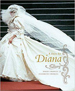 A Dress For Diana David And Elizabeth Emanuel Princess Diana Wedding Princess Diana Wedding Dress Princess Diana