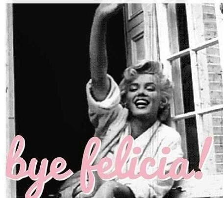 Bye Felicia >> Bye Felicia Betchy Linguistics Bye Felicia Felicia And Humor