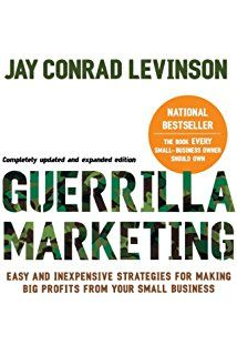 Guerilla Marketing Easy And Inexpensive Strategies For Making Big Profits From Your Small Business Guerilla Marketing Viral Marketing Marketing