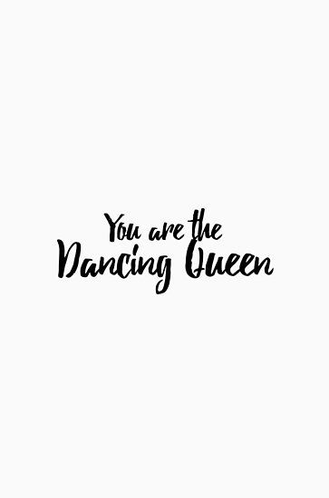 You Are The Dancing Queen Poster By Brunohurt Dance Quotes Dancing Queen Mamma Mia