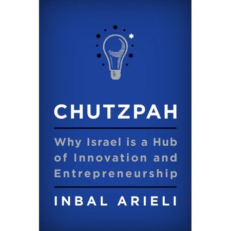 Chutzpah Why Israel Is A Hub Of Innovation And Entrepreneurship Hardcover Walmart Com Innovation And Entrepreneurship Entrepreneur Success Entrepreneurship