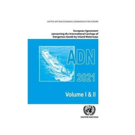 European Agreement Concerning the International Carriage of Dangerous Goods by Inland Waterways (adn) 2021 Including the Annexed Regulations, Appli...
