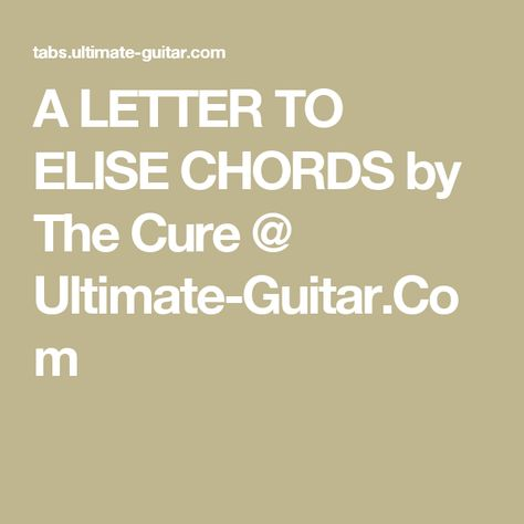 A LETTER TO ELISE CHORDS by The Cure @ Ultimate Guitar.