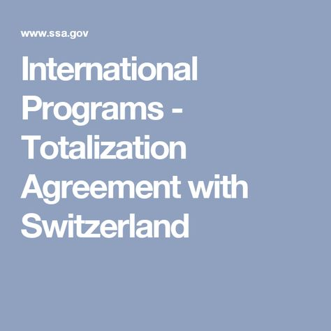 International Programs Totalization Agreement With Switzerland