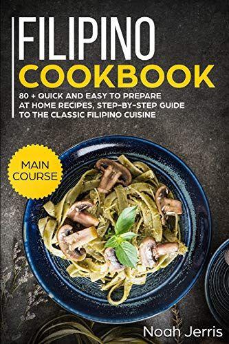 Download Pdf Filipino Cookbook Main Course 80 Quick And Easy To Prepare At Home Recipes Stepbystep Guide To The Classic Filipi Recipes Main Course Cookbook