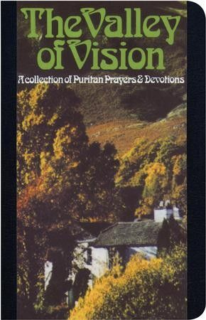 The Valley Of Vision A Collection Of Puritan Prayers Devotions Gift Edition Black Bonded Leather Devotions Prayers Puritan
