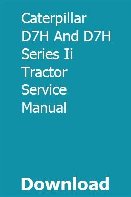 Caterpillar D7h And D7h Series Ii Tractor Service Manual Caterpillar Tractors Manual