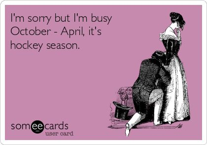 I'm sorry but I'm busy October - April, it's hockey