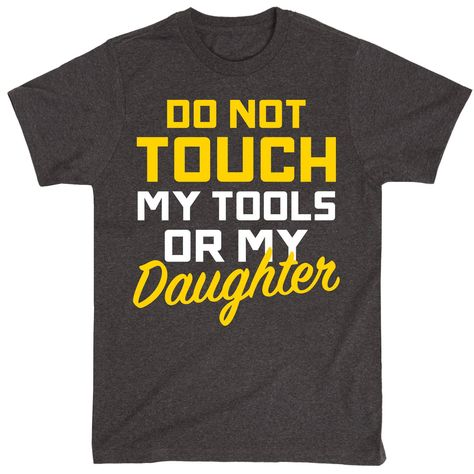 Do Not Touch My Tools Or My Daughter Mens Tee. Great Father's Day gift for the handyman mechanic Dad or a super funny Grandparents gift. #fathersdaygifts #dad #mechanicshirts