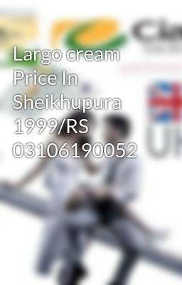 Largo Cream Price In Sheikhupura 1999 Rs 03106190052 Untitled Part 1
