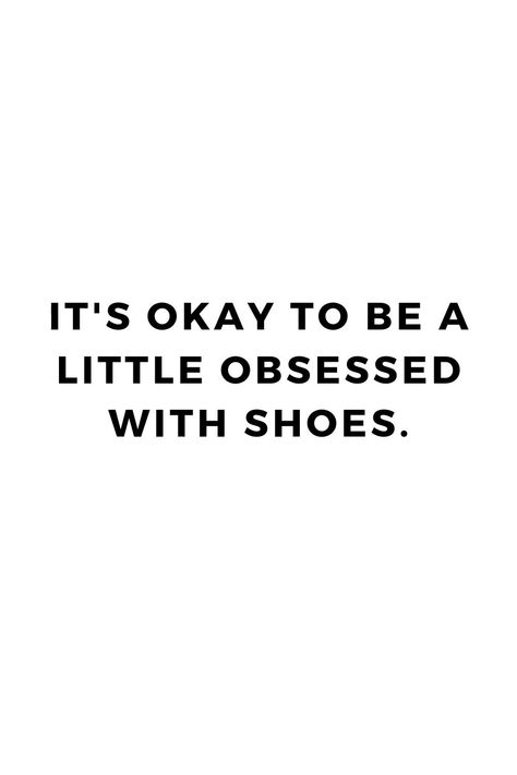 It's okay to be a little obsessed with shoes! We certainly are! #shoes #shoesquote #quoteoftheday #dailyquote #funnyquote #humorousquote #humorquote #motivationalquote #womensshoes #mensshoes #kidsshoes