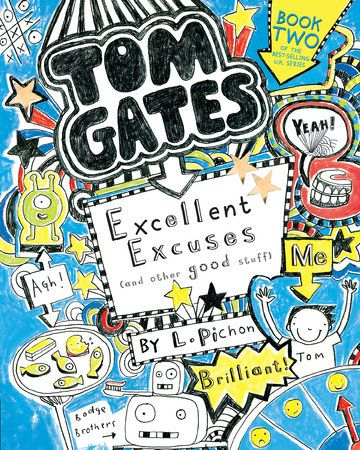 Tom Gates Excellent Excuses And Other Good Stuff By L Pichon 9780763687809 Penguinrandomhouse Com Books Tom Gates Toms Good Books