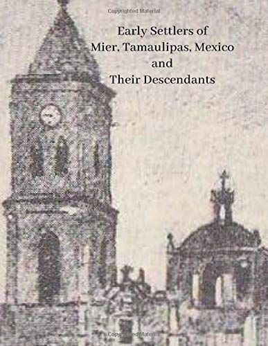 Download Pdf Early Settlers Of Mier Tamaulipas Mexico And Their Descendants Free Epub Mobi Ebooks Tamaulipas Books To Read Pdf Download