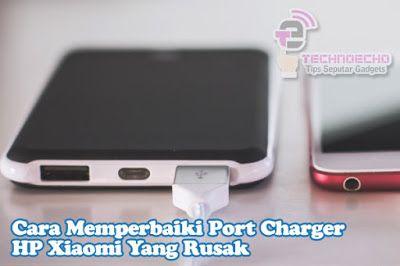Solusi Terbaik Untuk Mengatasi Hp Xiaomi Tidak Bisa Dicas Adalah Dengan Memperbaiki Port Usb Charger Yang Tidak Terhubung Karena Lubang Charger Smartphone Usb