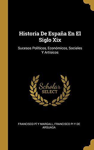 Historia De España En El Siglo Xix Sucesos Políticos Económicos Sociales Y Artísicos Hardcover The Originals Books
