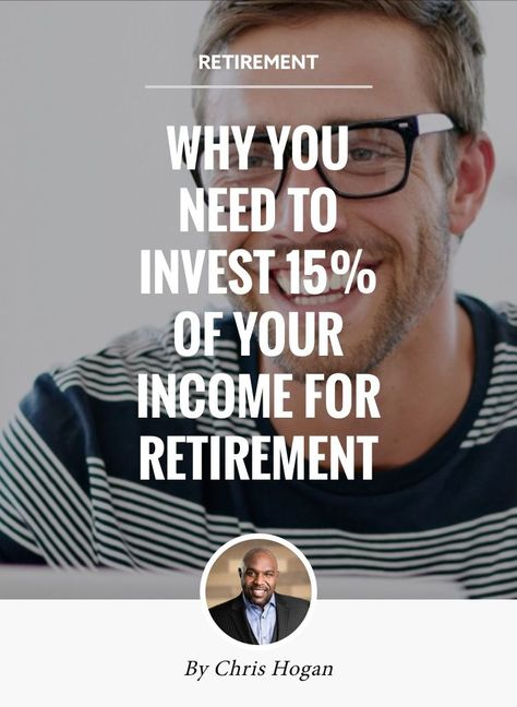 Why You Need to Invest 15% of Your Income for Retirement