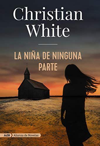 La Niña De Ninguna Parte Christian White Pdf Epub Libros Universitarios Libros Libros Lectura