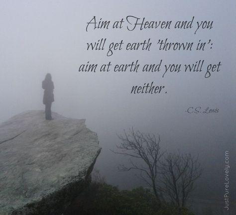 Aim At Heaven A Cs Lewis Quote C S Lewis Pinterest