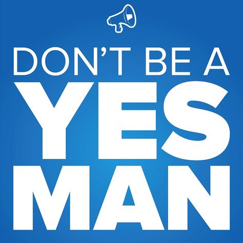 Don't Be a Yes Man (or Woman). #IstepUP