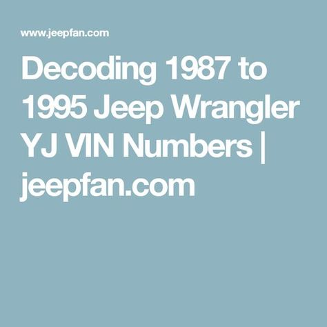 Decoding 1987 To 1995 Jeep Wrangler Yj Vin Numbers Jeep Wrangler Yj
