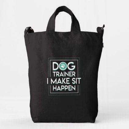 Dog Trainer I Make Sit Happen Hobby Design Gifts S Duck Bag Dog