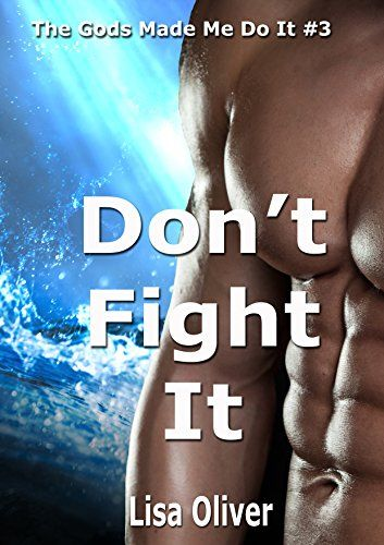 Don T Fight It The Gods Made Me Do It Book 3 By Lisa Oliver Lisa Oliver God Made Me Ebook