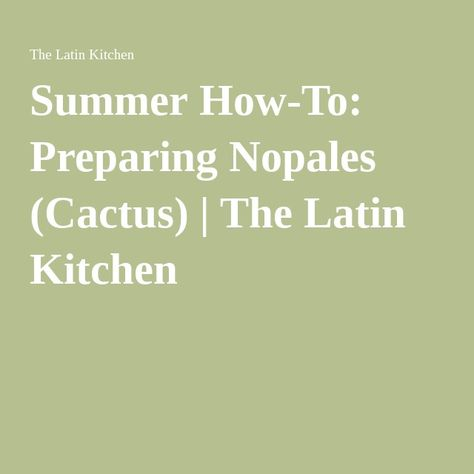 Summer How To Preparing Nopales Cactus The Latin Kitchen
