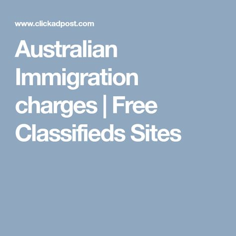 Australian Immigration Charges Free Classifieds Sites