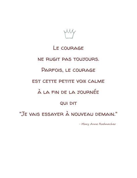 """Le courage ne rugit pas toujours. Parfois le courage c'est cette petite voix calme à la fin de la journée  qui dit """"je vais essayer à nouveau demain"""""""