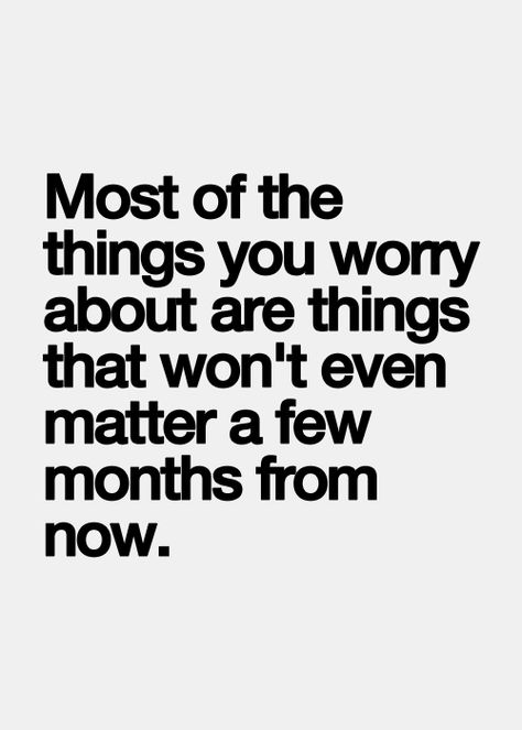 Trying to put into perspective my current situation by remembering what was worrying me six months ago...