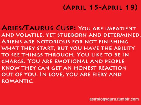 Aries Taurus cusp...not me, I was born on April 11th
