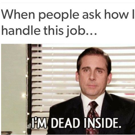 Yep, I was ok when I started this job but constantly being yelled at by customers & having a dreadful boss has done this to me