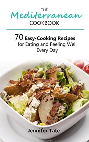 The Mediterranean Cookbook For Healthy Lifestyle 70 Easy Recipes For Eating And Feeling Easy Cooking Recipes Easy Mediterranean Recipes Mediterranean Cookbook