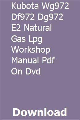 Kubota Wg972 Df972 Dg972 E2 Natural Gas Lpg Workshop Manual Pdf On Dvd Kubota Workshop Dvd