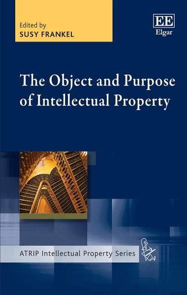 Susy Frankel The Object And Purpose Of Intellectual Property