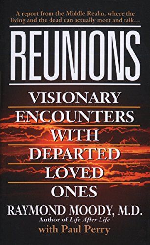 Download Pdf Reunions Visionary Encounters With Departed Loved Ones Free Epub Mobi Ebooks Raymond Moody First Love Moody
