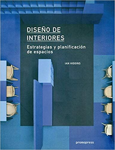 Diseno De Interiores Estrategias Y Planificacion De Espacios Ian Higgins Juan Jose Llanos Col Disenos De Unas Articulos De Arquitectura Conceptos De Diseno