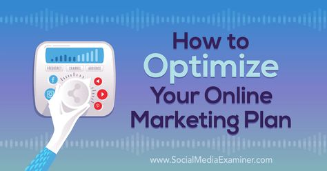 How to Optimize Your Online Marketing Plan: A 4-Step Process : Social Media Examiner